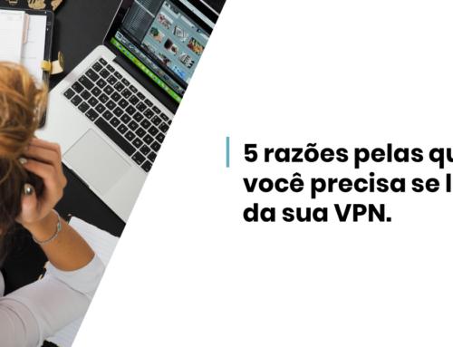 5 razões pelas quais você precisa se livrar da sua VPN.
