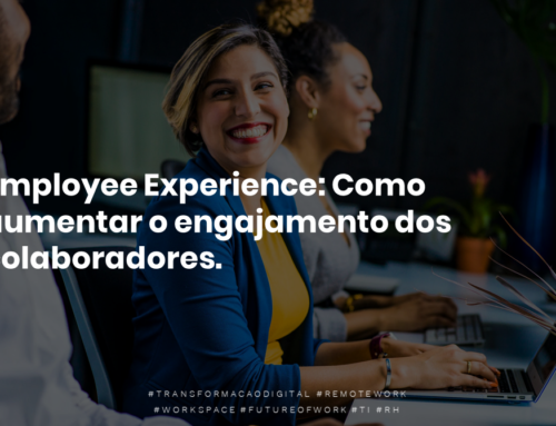 Employee Experience: Como aumentar o engajamento dos colaboradores.