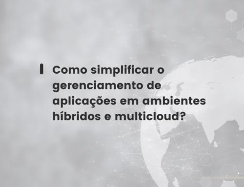 Como simplificar o gerenciamento de aplicações em ambientes híbridos e multicloud?