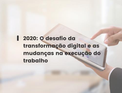 2020: O desafio da transformação digital e as mudanças na execução do trabalho