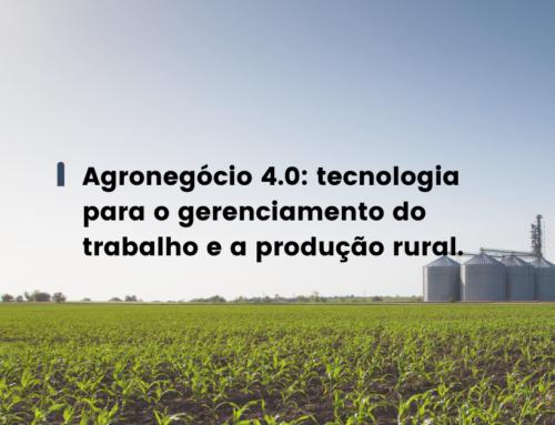 Agronegócio 4.0: tecnologia para o gerenciamento do trabalho e a produção rural.