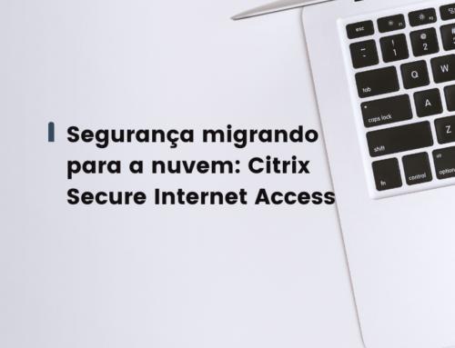Segurança migrando para a nuvem: Citrix Secure Internet Access