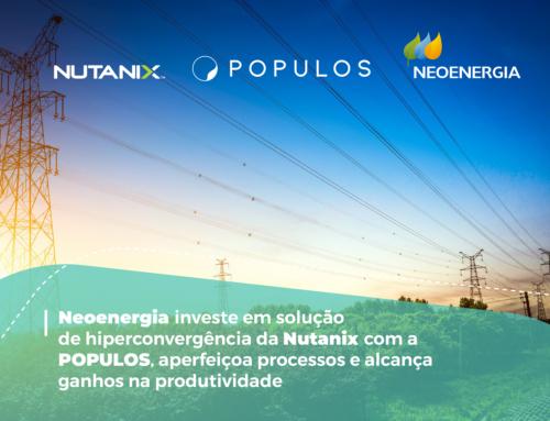 Neoenergia investe em solução de hiperconvergência da Nutanix com a POPULOS, aperfeiçoa processos e alcança ganhos na produtividade