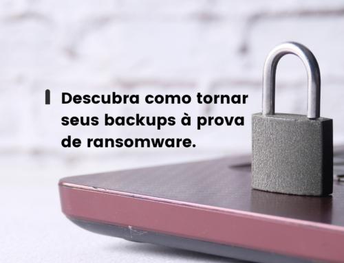 Descubra como tornar seus backups à prova de ransomware