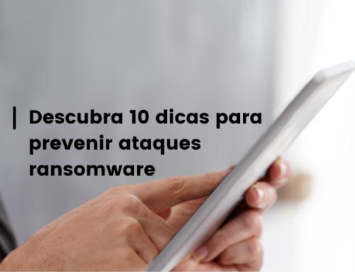 Descubra 10 dicas para prevenir ataques ransomware