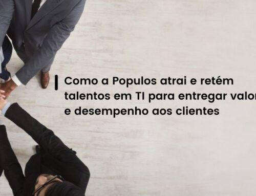 Como a Populos atrai e retém talentos em TI para entregar valor e desempenho aos clientes